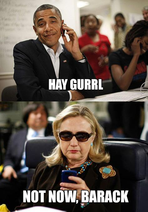 """I think this meme is so funny! It illustrates how Hilary is portrayed as an iron maiden. Pres Obama is goofing off and saying what's up and she looks stern and replies """"not now, Barack"""" implying that she doesn't have time for even the president because she is too involved with her own work. - Bailey Sargent"""
