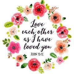 Love each other as I have loved you  John 15:12  A simple request from Jesus to love each other as He has loved us. However, at times this may not be so easy especially when we let everyday life things get to us. A slow computer, spilled coffee, or maybe even that neighbor's dog that just won't stop barking. All these things can contribute to tipping us over the top. So a reminder to love as He has loved us is just what we might need.   -Floral Theme -Different size options available ...
