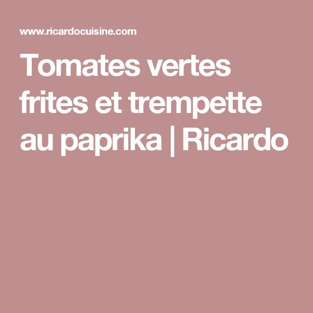 Tomates vertes frites et trempette au paprika | Ricardo