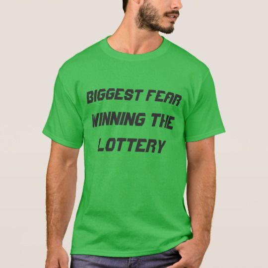 Biggest Fear: Winning the lottery T-Shirt What is your biggest fear, show it to the world