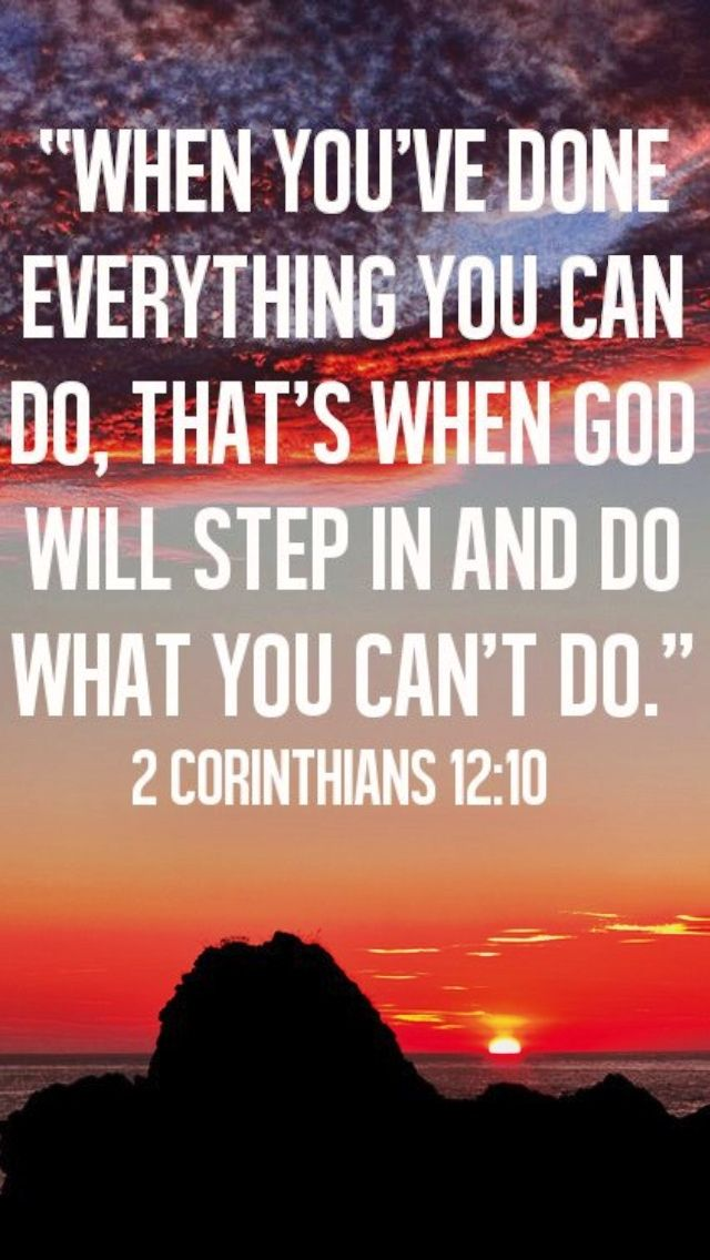 When you've done everything you can do, that's when God will step in and do what you can't do. - 2 Corinthians 12:10