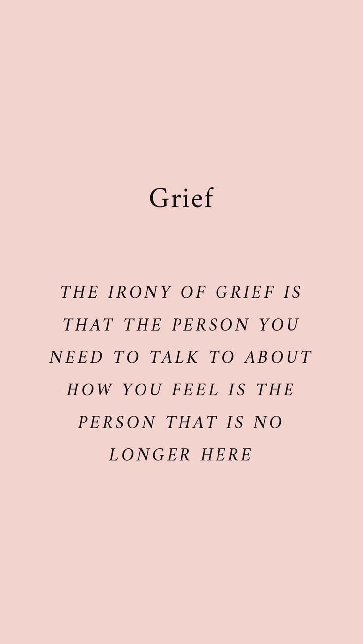 Grief The Irony Of Grief Is That The Person You Need To Talk To