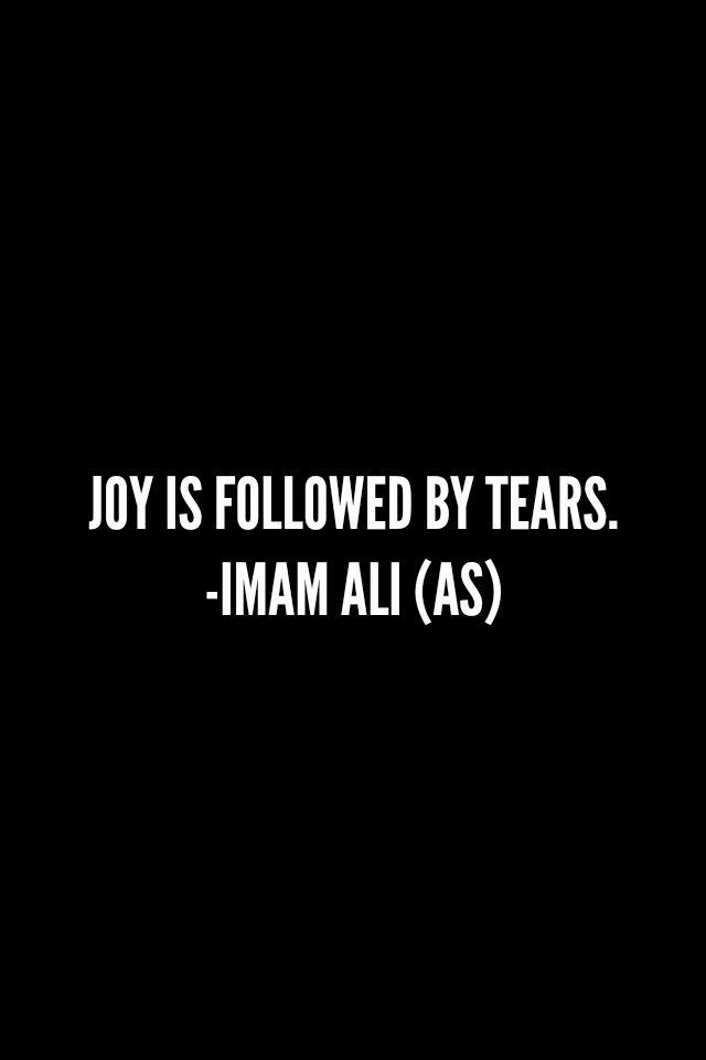 JOY IS FOLLOWED BY TEARS. -Hazrat Ali (a.s)