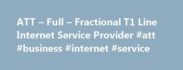 ATT – Full – Fractional T1 Line Internet Service Provider #att #business #internet #service http://malta.remmont.com/att-full-fractional-t1-line-internet-service-provider-att-business-internet-service/  # T1 Lines from AT T T1Line.com can offer ATT T1 lines at lower prices than ever before. That's right! ATT and ACC T1s start below $678 per month for the best network in the US. AT T is a multi-faceted company that ranks number 15 on the Fortune 500 list. Their largest division is the ATT…