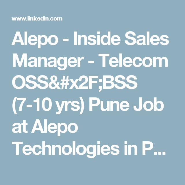 Alepo - Inside Sales Manager - Telecom OSS/BSS (7-10 yrs) Pune Job at Alepo Technologies in Pune, IN | LinkedIn