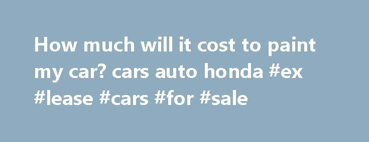 "How much will it cost to paint my car? cars auto honda #ex #lease #cars #for #sale http://nigeria.remmont.com/how-much-will-it-cost-to-paint-my-car-cars-auto-honda-ex-lease-cars-for-sale/  #car painting prices # How much will it cost to paint my car? I have a 2001 Honda Accord EX that is a hideous ""rental car"" tan color. I hate it and wish to get it painted another color. How much do you guys think it will cost me? I know there is a big range on these types of things, I am looking to spend…"