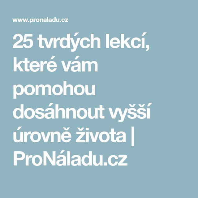 25 tvrdých lekcí, které vám pomohou dosáhnout vyšší úrovně života | ProNáladu.cz