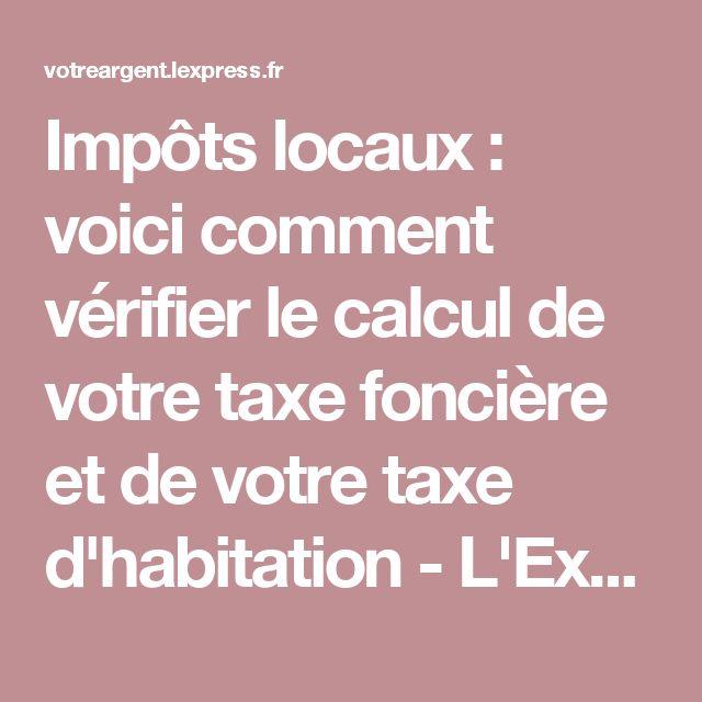 Impôts locaux : voici comment vérifier le calcul de votre taxe foncière et de votre taxe d'habitation - L'Express Votre Argent