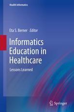 Informatics Education in Healthcare: Lessons Learned (2014). Editors: Eta S. Berner.