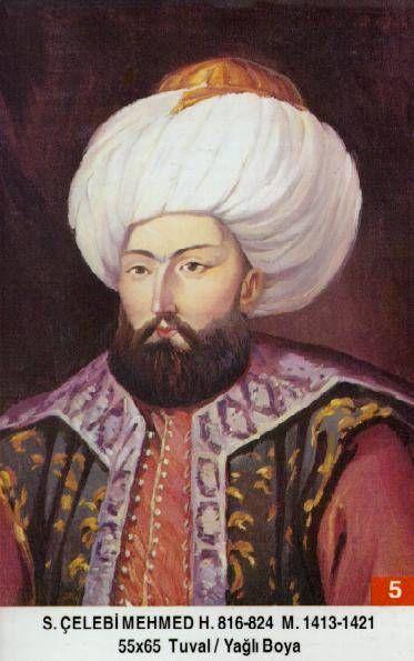 Sultan Çelebi Mehmet I. -  Babasi . Sultan Yildirim Bayezid  Annesi . Devlet Hatun  Dogumu : 1389 Vefati . 26 Mays 1421 Saltanati : 1413 - 1421 (8) sene