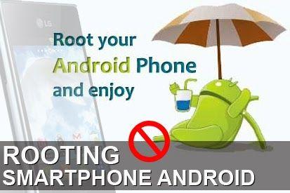 Info Teknologi Gadget Terbaru tentang beberapa Kerugian dan Keuntungan ketika kita melakukan Rooting Smartphone Android kesayangan
