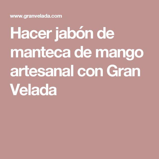 Hacer jabón de manteca de mango artesanal con Gran Velada
