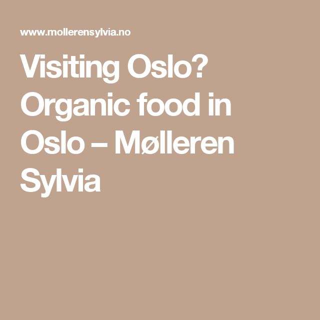 Visiting Oslo? Organic food in Oslo                         – Mølleren Sylvia
