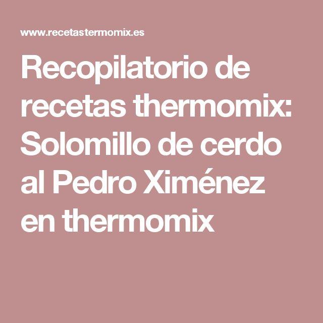 Recopilatorio de recetas thermomix: Solomillo de cerdo al Pedro Ximénez en thermomix