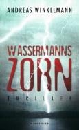 """Nominiert für den LovelyBooks Leserpreis in der Kategorie """"Spannung"""": Wassermanns Zorn von Andreas Winkelmann"""