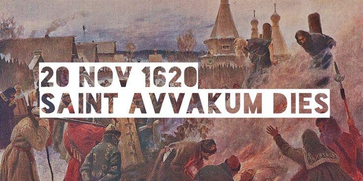 20 November 1620. Saint Avvakum, a priest and the leader of the Old-Believers dies