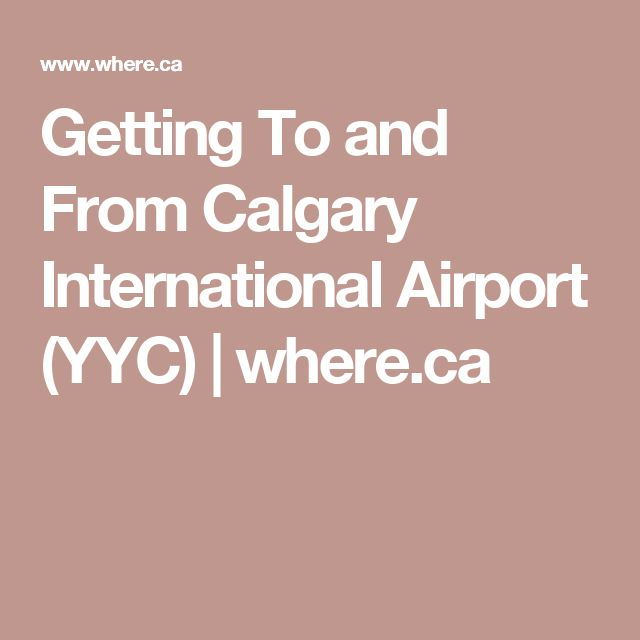 Getting To and From Calgary International Airport (YYC) | where.ca