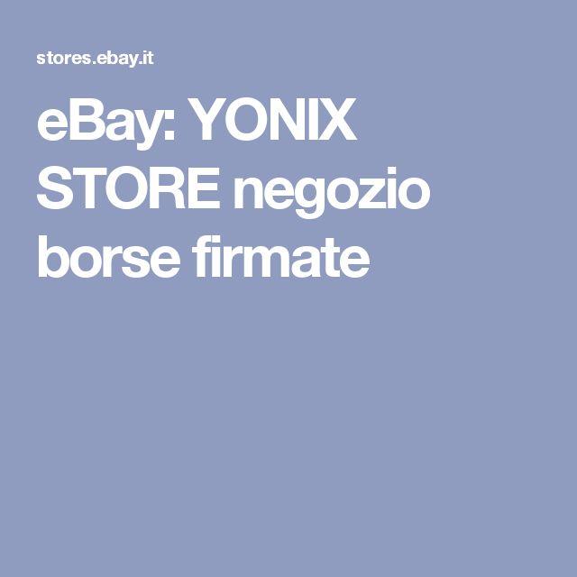 eBay: YONIX STORE negozio borse firmate