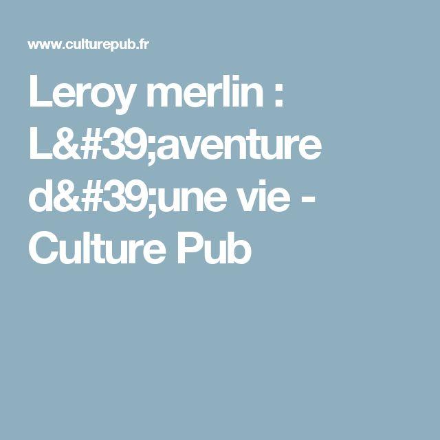 Leroy merlin : L'aventure d'une vie - Culture Pub