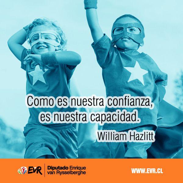"""""""Como es nuestra confianza, es nuestra capacidad"""". William Hazlitt."""