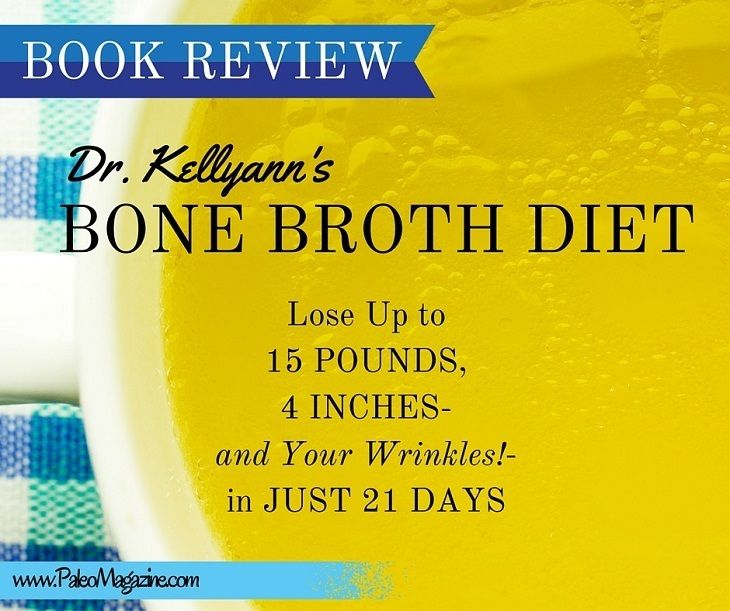 Dr. Kellyann's Bone Broth Diet – Book Review http://paleomagazine.com/bone-broth-diet-book-review #paleo #primal #diet