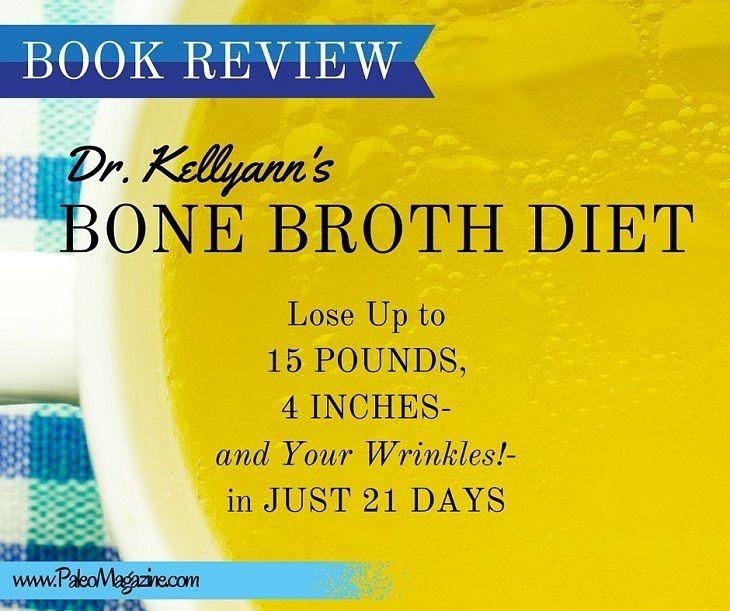 Dr. Kellyann's Bone Broth Diet – Book Review http://paleomagazine.com/bone-broth-diet-book-review #paleo #primal #diet