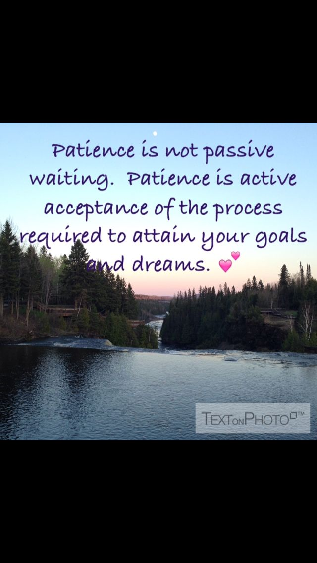 Accept the process - be patient