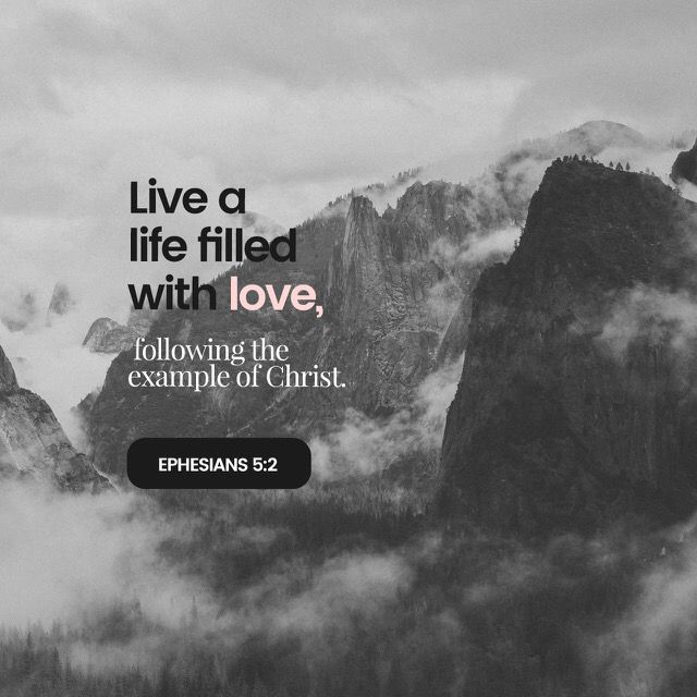 """""""Imitate God, therefore, in everything you do, because you are his dear children. Live a life filled with love, following the example of Christ. He loved us and offered himself as a sacrifice for us, a pleasing aroma to God."""" Ephesians 5:1-2 NLT"""