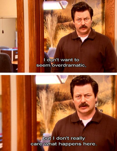 "When he really didn't give a fuck. | 19 Ron Swanson Moments That Will Make You Say ""Me"""