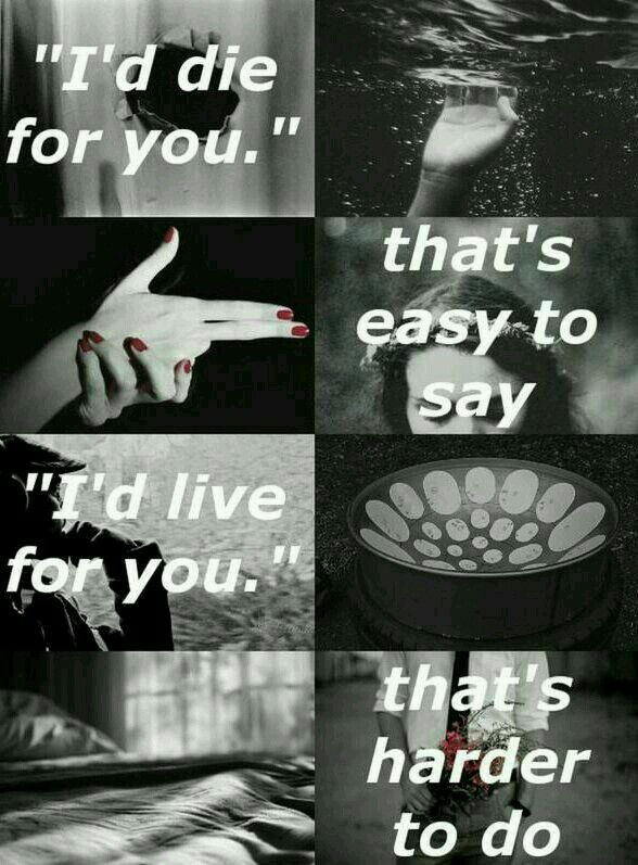 """""""Eu morreria por você"""", isso é fácil de dizer. """"Eu viveria por você"""", isso é difícil de se fazer."""