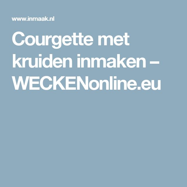 Courgette met kruiden inmaken – WECKENonline.eu