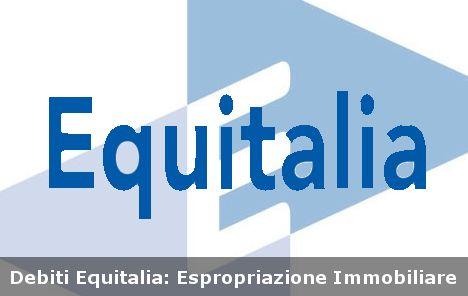 Debiti Equitalia espropriazione immobiliare