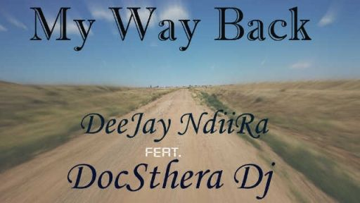 Mp3 Download: DeeJaY NdiiRa - My Way Back ft DocSthera DJ