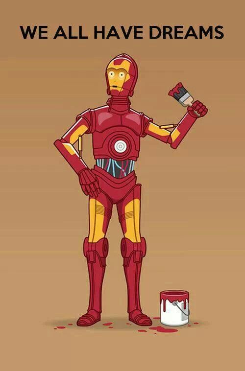 Keep your dreams alive!! Ironman? << This is C3P0 X)