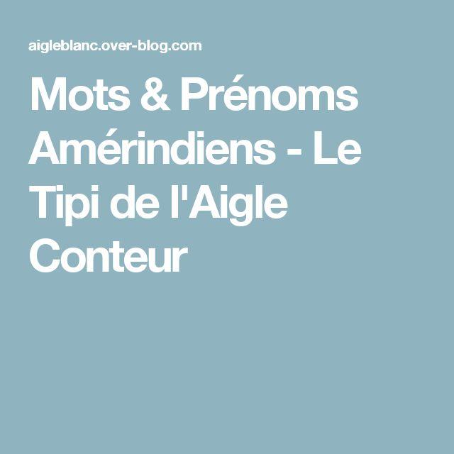 Mots & Prénoms Amérindiens - Le Tipi de l'Aigle Conteur