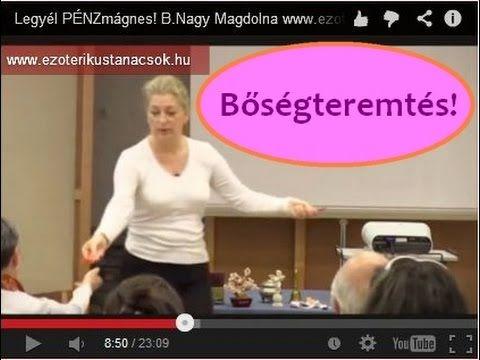 Hogyan legyél PÉNZmágnes! B.Nagy Magdolna www.ezoterikustanacsok.hu Bőségteremtés - YouTube