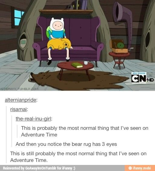 That's why I love Adventure Time. Because this is the most normal thing ever and it's only happened once. XD DAT bear tho