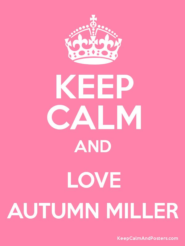 Keep Calm and LOVE AUTUMN MILLER Poster