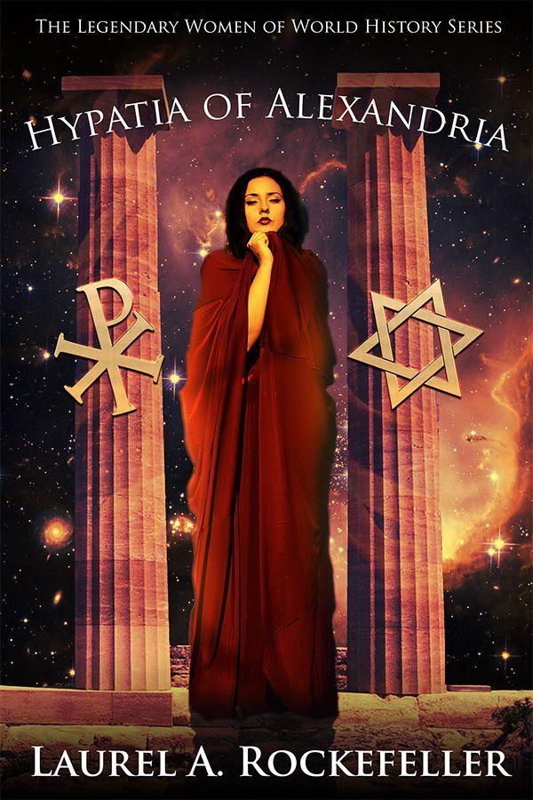 Hypatia of Alexandria (Legendary Women of World History #8) by Laurel A. Rockefeller
