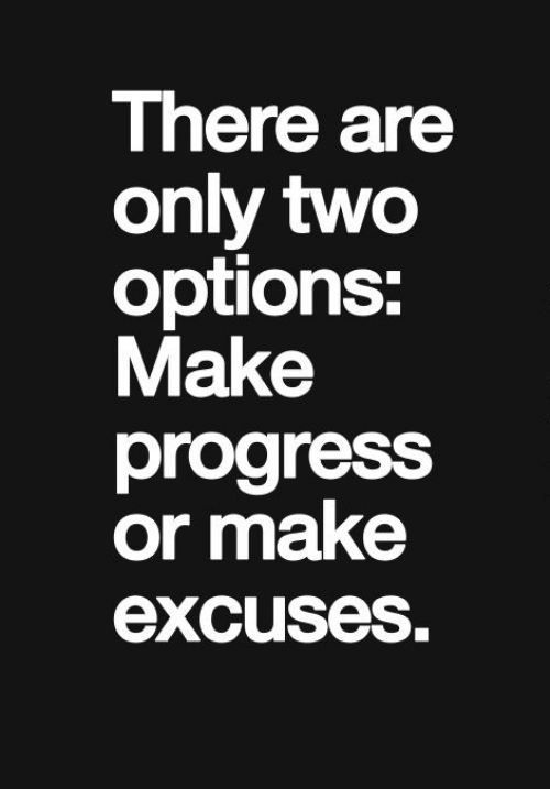 I can guarantee you that those excuses aren't going to get you where you want to be .