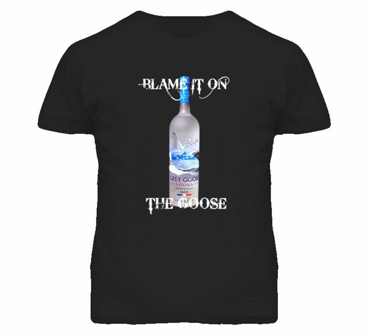 Blame On The Grey Goose Alcohol Vodka Drinking T Shirt #AlstyleApparel #BasicTee