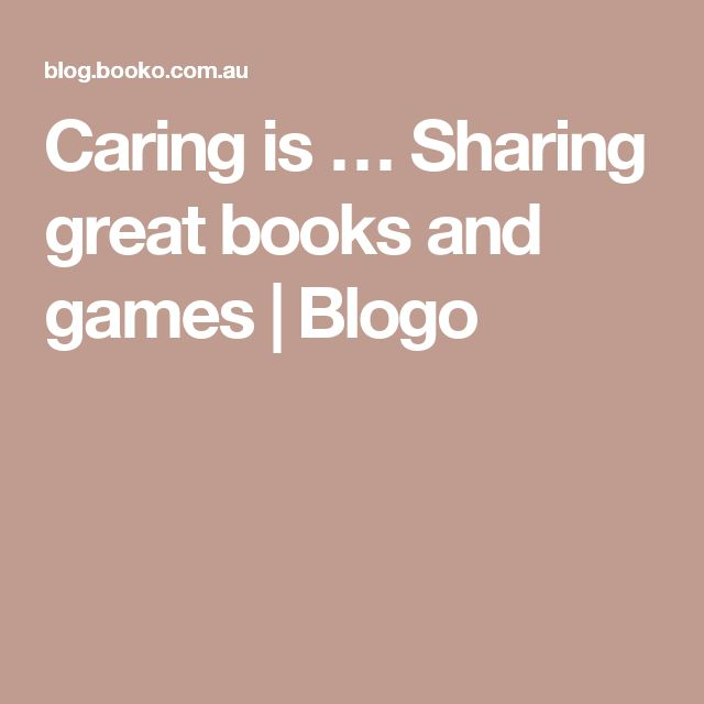 Caring is … Sharing great books and games | Blogo