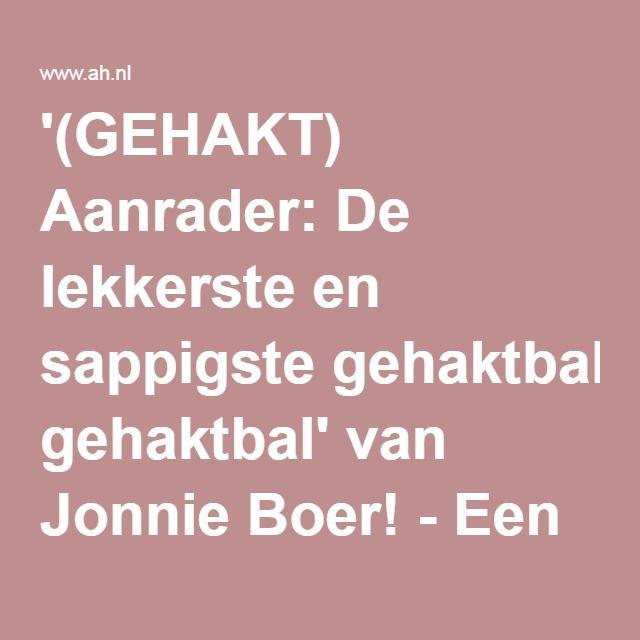 '(GEHAKT) Aanrader: De lekkerste en sappigste gehaktbal' van Jonnie Boer! - Een recept van Annelini D'Angelo - Albert Heijn