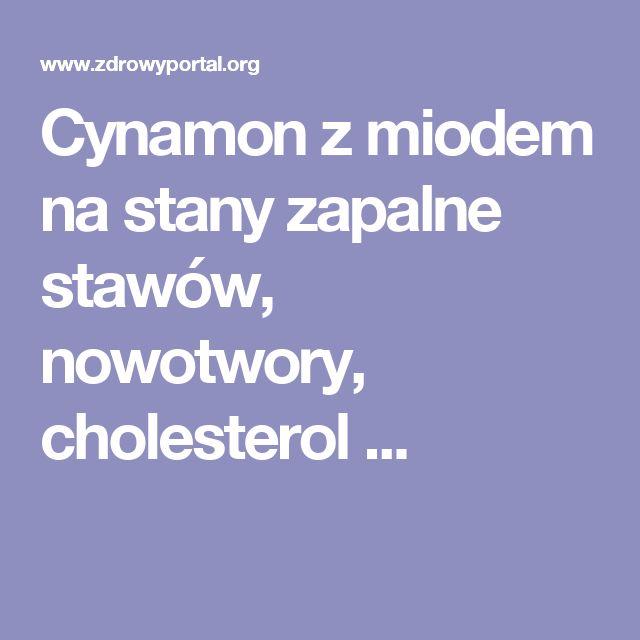 Cynamon z miodem na stany zapalne stawów, nowotwory, cholesterol ...