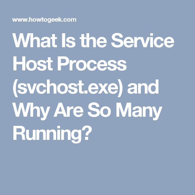 What Is the Service Host Process (svchost.exe) and Why Are So Many Running?