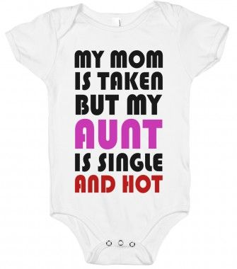 my mom is taken but my aunt is single and hot - funny pink baby onsie - kids clothes