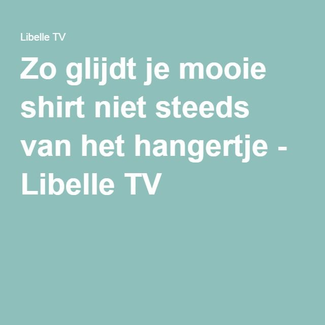 Zo glijdt je mooie shirt niet steeds van het hangertje - Libelle TV