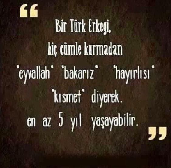 """Bir Türk erkeği, hiç cümle kurmadan """"eyvallah"""" """"bakarız"""" """"hayırlısı"""" kısmet"""" diyerek en az 5 yıl yaşayabilir."""
