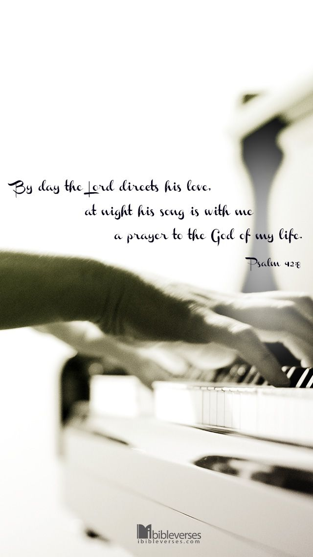 By day the Lord directs his love, at night his song is with me— a prayer to the God of my life. -Psalm 42:8 More at http://ibibleverses.com  #worship #praise #piano