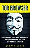 Free Kindle Book -   Tor Browser: Secrets of the Deep Web, How to Stay Anonymous Online, and Surf the Web Like a Hacker (Hacking, Cyber Security, Tor Browser, Anonymous, Deep Web, Dark Web)